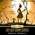 Witch Is When Life Got Complicated: A Witch P.I. Mystery, Book 2 Audiobook by Adele Abbott Narrated by Hannah Platts