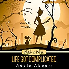 Witch Is When Life Got Complicated: A Witch P.I. Mystery, Book 2   Livre audio Auteur(s) : Adele Abbott Narrateur(s) : Hannah Platts
