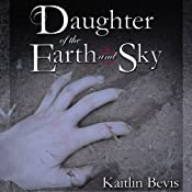 Daughter of the Earth and Sky: Daughters of Zeus, Book 2 | [Kaitlin Bevis]