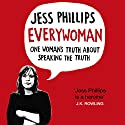 Everywoman: One Woman's Truth About Speaking the Truth Audiobook by Jess Phillips Narrated by Jess Phillips