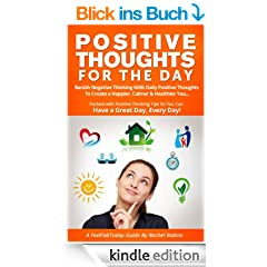 Positive Thoughts For The Day: Banish Negative Thinking with Daily Positive Thoughts to Create a Happier, Calmer & Healthier you. Have a Great Day, Every ... Guides Book 2) (English Edition)
