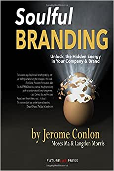 Soulful Branding: Unlock The Hidden Energy In Your Company & Brand