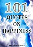 101 Quotes On Happiness