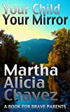Your Child, Your Mirror: A Book For Brave Parents
