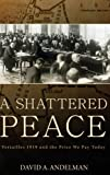 img - for By David A. Andelman - A Shattered Peace: Versailles 1919 and the Price We Pay Today (9.1.2007) book / textbook / text book