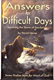 Answers for Difficult Days: Surviving the Storm of Secularism (0965651215) by Quine, David