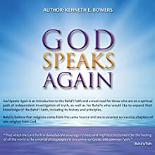 God Speaks Again: An Introduction to the Baha'i Faith (       UNABRIDGED) by Kenneth E. Bowers Narrated by Brian W. Roberts
