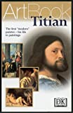 Titian: The First Modern Painter - His Life in Paintings