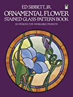 Ornamental Flower Stained Glass Pattern Book: 83 Designs for Workable Projects