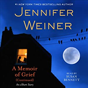 A Memoir of Grief (Continued) | [Jennifer Weiner]