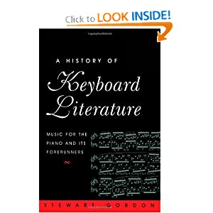 A History of Keyboard Literature: Music for the Piano and Its Forerunners Stewart Gordon