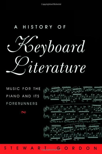 A History of Keyboard Literature: Music for the Piano and...
