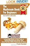 The Mushroom Book For Beginners: 2nd...