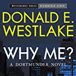 Why Me?: A Dortmunder Novel, Book 5 (       UNABRIDGED) by Donald E. Westlake Narrated by Brian Holsopple