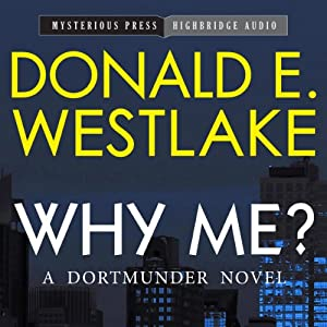 Why Me?: A Dortmunder Novel, Book 5 | [Donald E. Westlake]