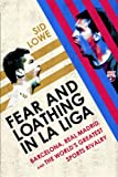 Fear and Loathing in La Liga: Barcelona, Real Madrid, and the Worlds Greatest Sports Rivalry