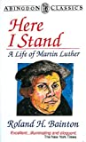 Here I Stand: A Life of Martin Luther (Abingdon Classics Series) (0687168953) by Roland H Bainton