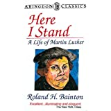 Here I Stand: A Life of Martin Luther (Abingdon Classics)by Roland H. Bainton