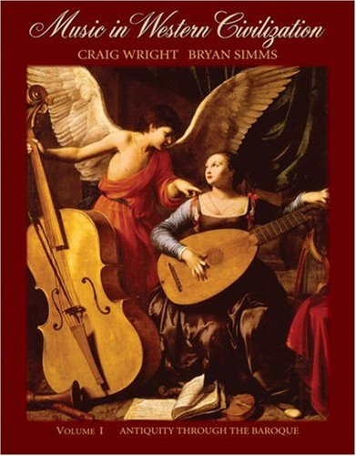 Music in Western Civilization, Vol. 1: Antiquity Through...