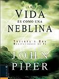 La Vida Es Como Una Neblina (0829744576) by Piper, John