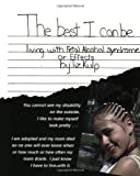 The Best I Can Be: Living with Fetal Alcohol Syndrome-Effects (Revised) (Mom's Choice Awards Recipie
