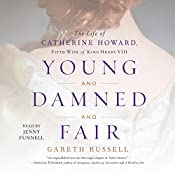 Young and Damned and Fair: The Life of Catherine Howard, Fifth Wife of King Henry VIII | [Gareth Russell]