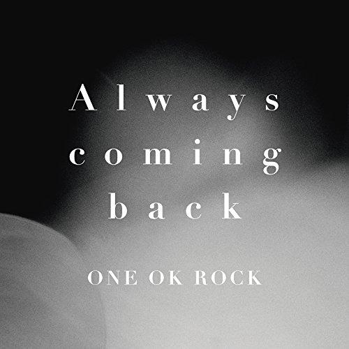 ONE OK ROCK  Always coming back