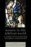 Women in the Biblical World: A Survey of Old and New Testament Perspectives: Volume 1