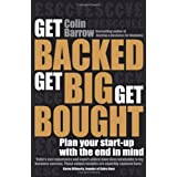 Get Backed, Get Big, Get Bought: Plan Your Start-up with the End in Mindby Colin Barrow