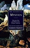 The Essential Mystics: Selections from the World's Great Wisdom Traditions (0062513796) by Harvey, Andrew