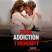 Porn Addiction Therapy Audiobook by Kate Addario Narrated by Roy Wells