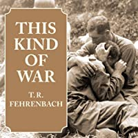 This Kind of War: The Classic Korean War History (       UNABRIDGED) by T. R. Fehrenbach Narrated by Kevin Foley