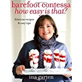 Barefoot Contessa, How Easy Is That?: Fabulous Recipes & Easy Tips ~ Ina Garten