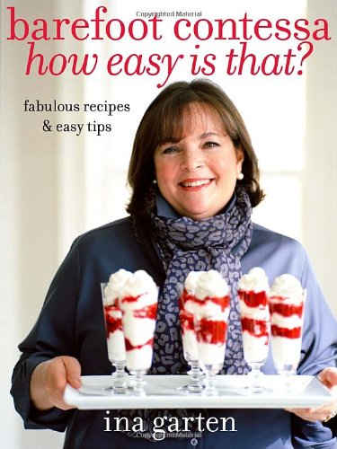 Barefoot Contessa How Easy Is That?: Fabulous Recipes & Easy Tips (Fabulous Recipes and Easy Tips)