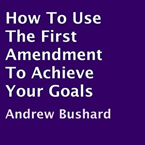 How to Use the First Amendment to Achieve Your Goals Audiobook