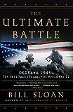 The Ultimate Battle: Okinawa 1945 - the Last Epic Struggle of World War II Bill Sloan