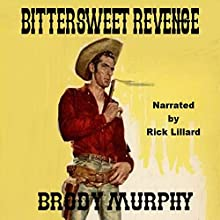 Bittersweet Revenge: Served Hot or Cold Is Still Bitter Sweet! Audiobook by Brody Murphy Narrated by Rick Lillard