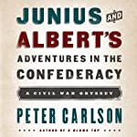 Junius and Albert's Adventures in the Confederacy | Peter Carlson