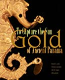 img - for To Capture the Sun: Gold of Ancient Panama book / textbook / text book