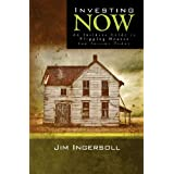 Investing Now: An Insiders Guide to Flipping Houses For Income Today ~ Jim Ingersoll