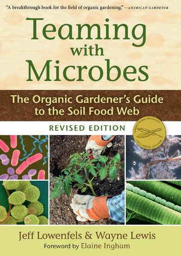 Teaming with Microbes: The Organic Gardener&#039;s Guide to the Soil Food Web, Revised Edition