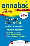 Annales Annabac 2014 Physique-Chimie Tle S sp�cifique & sp�cialit�: Sujets et corrig�s du bac - Terminale S
