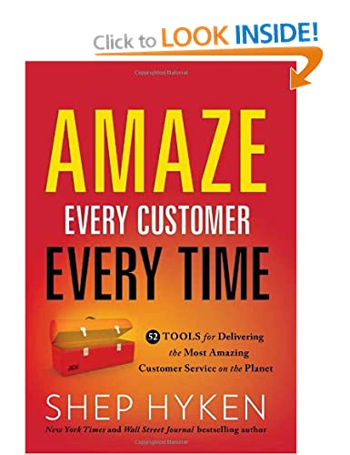 Amaze Every Customer Ever Time: 52 Tools for Delivering the Most Amazing Customer Service on the Planet