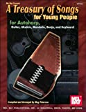 Mel Bay's A Treasury of Songs for Young People: For Autoharp, Guitar, Ukulele, Mandolin, Banjo, and Keyboard