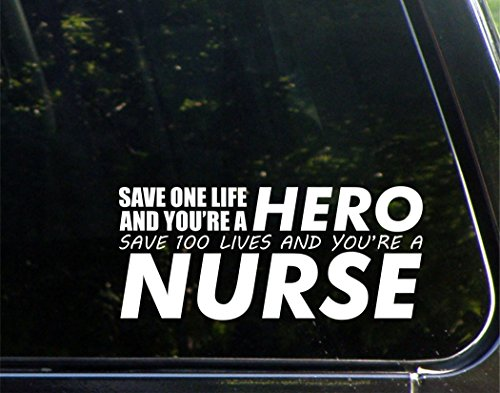 """Save One Life You're A HERO Save 100 Lives You're A NURSE - 8"""" x 3-1/2"""" - Vinyl Die Cut Decal/ Bumper Sticker For Windows, Cars, Trucks, Laptops, Etc."""