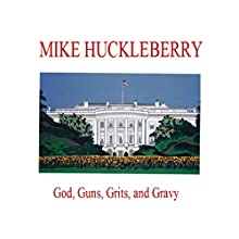 God, Guns, Grits, and Gravy: A Satire (       UNABRIDGED) by Mike Huckleberry Narrated by Curt Campbell
