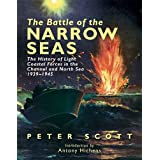 The Battle of the Narrow Seas: The History of the Light Coastal Forces in the Channel and North Sea 1939-1945by Peter Scott