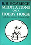 Meditations on a hobby horse: And other essays on the theory of art (0226302156) by Gombrich, E. H