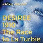 Desiree 1910: The Race to La Turbie | Archie Vincent