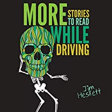 More Stories to Read While Driving: Collected Shorts, Book 2 Audiobook by Jim Heskett Narrated by Joe DiNozzi